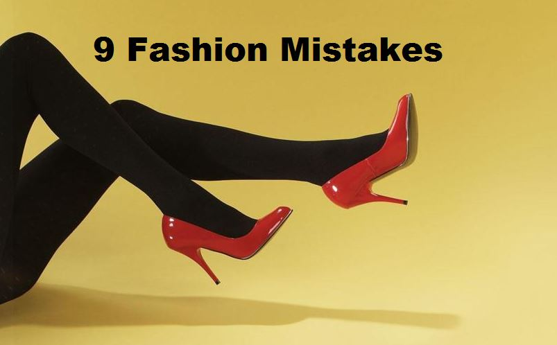 9 Fashion Mistakes That Might Be Hurting Your Image