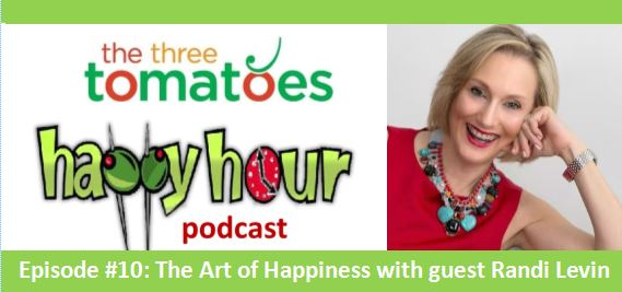 The Art of Happiness, The Three Tomatoes Happy Hour Podcast